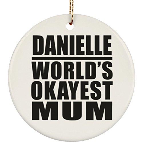 Designsify Danielle Okayest Mum Mutter-Ornament – Kreisornament, Weihnachtsbaum-Dekoration, lustige Gag-Geschenkidee für Mutter, Muttertag, Geburtstag, Weihnachten, Jahrestag von Tochter, Sohn, Kind