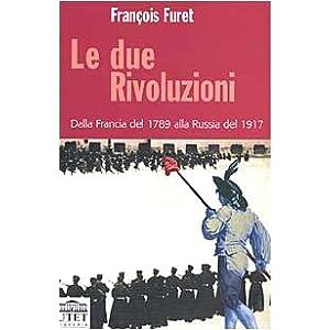 Le due rivoluzioni. Dalla Francia del 1789 alla Russia del 1917