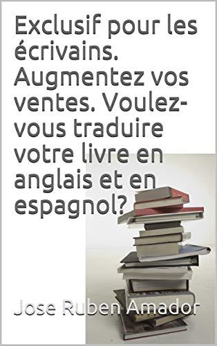 Couverture du livre Exclusif pour les écrivains. Augmentez vos ventes. Voulez-vous traduire votre livre en anglais et en espagnol?