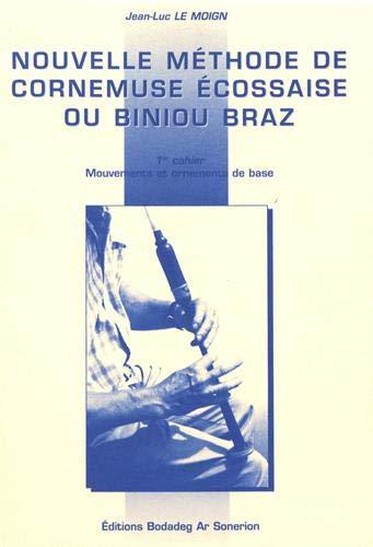 Nouvelle méthode de cornemuse écossaise ou biniou Braz, Volume 1 : Mouvements et ornements de base par Jean-Luc Le Moign