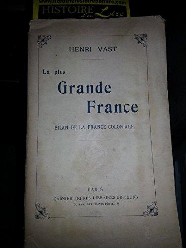 La plus grande France Bilan de la France Coloniale Garnier Frères 1909 envoi de l'auteur