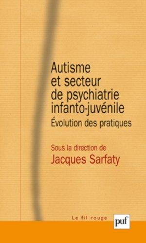 Autisme et secteur de psychiatrie infanto-juvénile : Evolution des pratiques par Jacques Sarfaty
