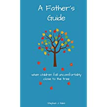 A Father's Guide: When Children Fall Uncomfortably Close To The Tree (English Edition)