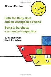 Beth the Baby Boat and an Unexpected Friend - Betta la barchetta e un'amica inaspettata: Bilingual Edition (English - Italian) by Silvano Martina (2013-05-06)