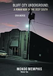 Bluff City Underground: A Roman Noir of the Deep South: Mondo Memphis Volume 2 by Erik Morse (2012-04-30)