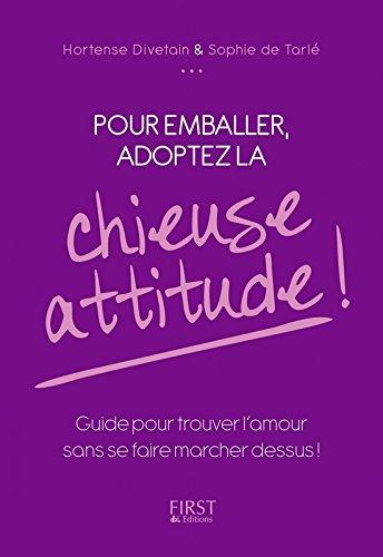 Pour emballer, adoptez la chieuse attitude ! par Sophie de TARLÉ