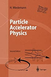 Particle Accelerator Physics: Part I: Basic Principles and Linear Beam Dynamics / Part II: Nonlinear and Higher-Order Beam Dynamics (Advanced Texts in Physics) (Vol 1 & 2) by Helmut Wiedemann (2004-01-22)