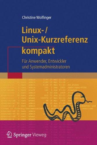 Linux-Unix-Kurzreferenz: Für Anwender, Entwickler und Systemadministratoren (IT kompakt)