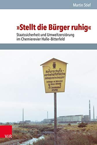 »Stellt die Bürger ruhig«: Staatssicherheit und Umweltzerstörung im Chemierevier Halle-Bitterfeld (Analysen und Dokumente des BStU. 55) (Science Ebook Environmental)