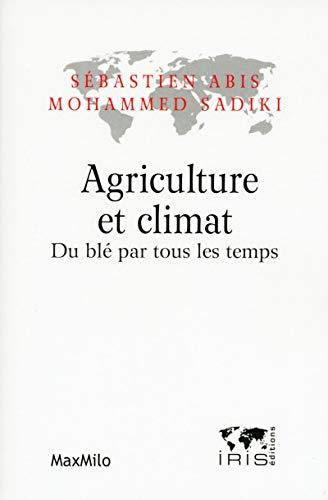 Agriculture et climat - Du blé par tous les temps par Sebastien Abis