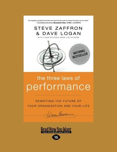 The Three Laws of Performance: Rewriting the Future of Your Organization and Your Life (J-B Warren Bennis Series) [Large Print edition by Dave Logan, Steve Zaffron and (2012) Paperback