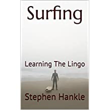 Surfing: Learning The Lingo (learn to surf) (English Edition)