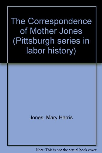 The Correspondence of Mother Jones (Pittsburgh series in labor history)