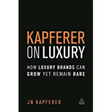 Kapferer on Luxury: How Luxury Brands Can Grow Yet Remain Rare