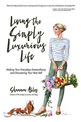 Living The Simply Luxurious Life: Making Your Everydays Extraordinary and Discovering Your Best Self por Shannon Ables
