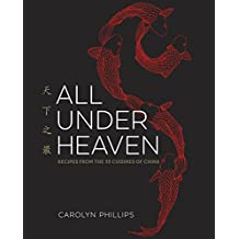 All Under Heaven: Recipes from the 35 Cuisines of China