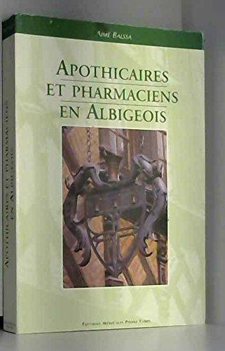 Apothicaires et pharmaciens en Albigeois : Du Moyen âge à 1900