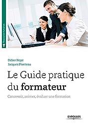 Le guide pratique du formateur : Concevoir, animer, évaluer une formation