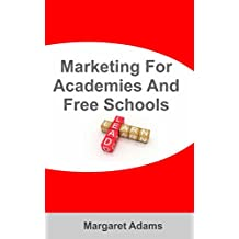 Marketing For Academies And Free Schools: Build Your School's Reputation And Boost Enrolments Without Leaving Your Desk