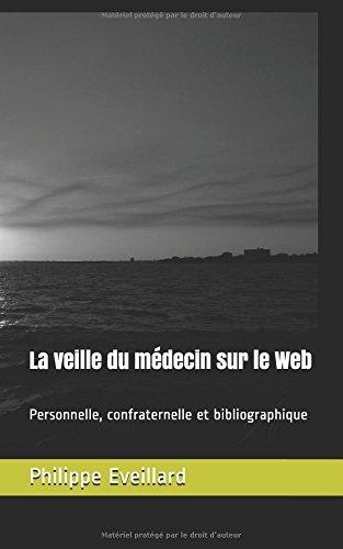 La veille du médecin sur le Web: Personnelle, confraternelle et bibliographique