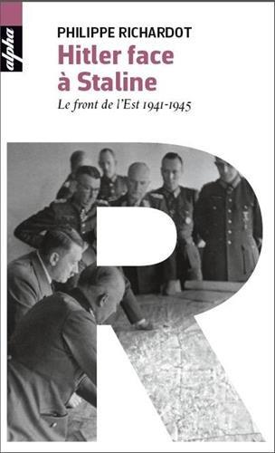 Hitler face à Staline - Le front de l'Est 1941-1945 par Philippe Richardot