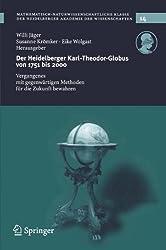 Der Heidelberg Karl-Theodor-Globus von 1751 bis 2000: Vergangenes Mit Gegenwärtigen Methoden Für Die Zukunft Bewahren (Schriften der Mathematisch-naturwissenschaftlichen Klasse)
