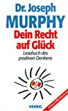 Dein Recht auf Glück. Lesebuch des positiven Denkens - Joseph Murphy