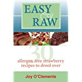 Easy & Raw: 30 Allergen-Free Strawberry Recipes to Drool Over (English Edition)