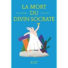 La Mort du divin Socrate (d'après l'oeuvre de Platon)
