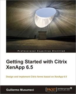 GETTING STARTED WITH CITRIX XENAPP 6.5 [Paperback] [Jan 01, 2009] MUSUMECI