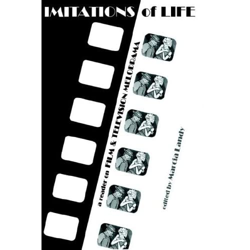 Imitations of Life: A Reader on Film & Television Melodrama (Contemporary Approaches to Film and Media Series) by Unknown(1991-01-01)
