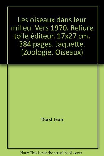 Les oiseaux dans leur milieu. Vers 1970. Reliure toile éditeur. 17x27 cm. 384 pages. Jaquette. (Zoologie, Oiseaux) par Dorst Jean