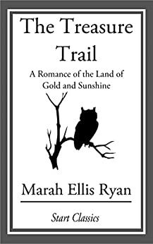 The Treasure Trail: A Romance of the Land of Gold and Sunshine by [Ryan,  Marah Ellis]