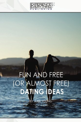 Fun and Free (or almost Free) Dating Ideas por Experience Everything Publishing