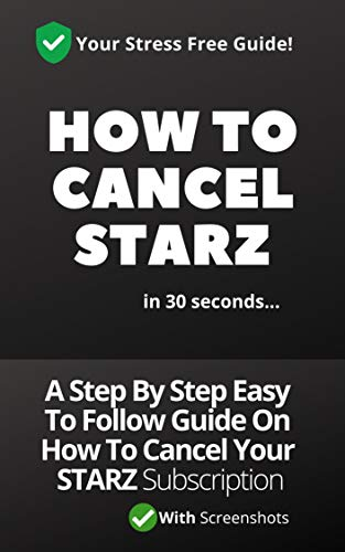 How To Cancel STARZ Subscription On Amazon: A Complete Easy To Follow Step By Step Guide On How To Cancel STARZ Subscription On Android, STARZ Website ... Actual Screenshots 2020 (English Edition)