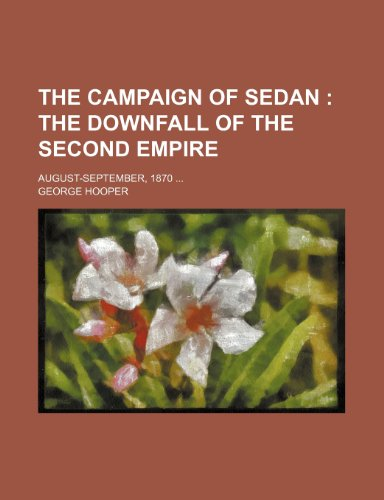 The Campaign of Sedan; The Downfall of the Second Empire. August-September, 1870