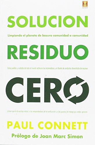 La solución residuo cero. Limpiando el planeta de basura comunidad a comunidad por Paul Connet