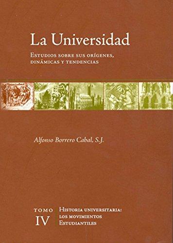 La universidad. Estudios sobre sus orígenes, dinámicas y tendencias: Vol. 4. Historia universitaria: los movimientos estudiantiles