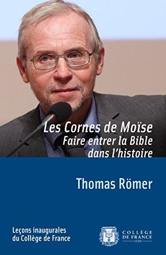 Les cornes de Moïse. Faire entrer la Bible dans l'histoire par Thomas Römer
