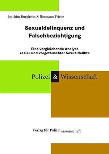 Sexualdelinquenz und Falschbezichtigung: Eine vergleichende Analyse realer und vorgetäuschter Sexualdelikte (Schriftenreihe Polizei & Wissenschaft)