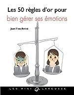 Les 50 règles d'or pour bien gérer ses émotions de Jean-Yves Arrivé