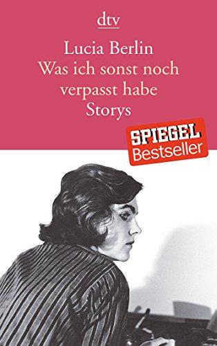 Berlin, Lucia: Was ich sonst noch verpasst habe