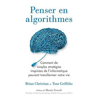 Penser en algorithmes : Comment de simples stratégies inspirées de l'informatique peuvent transformer votre vie.