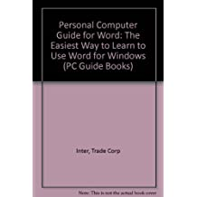 PC Guide for Word: Windows: The Easiest Way to Learn to Use Word for Windows (PC Guide Books)