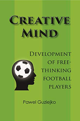 Creative Mind: Development of Free-Thinking Football Players (English Edition)