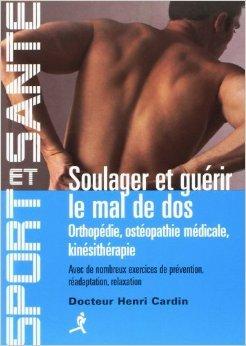 Soulager et guérir le mal de dos : Orthopédie, ostéopathie médicale, kinésithérapie de Henri Cardin ( 1 novembre 2010 )