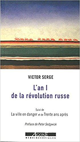 L'an I de la rvolution russe : Les dbuts de la dictature du proltariat (1917-1918) ; suivi de La ville en danger : Petrograd, l'an II de la rvolution ; et de Trente ans aprs