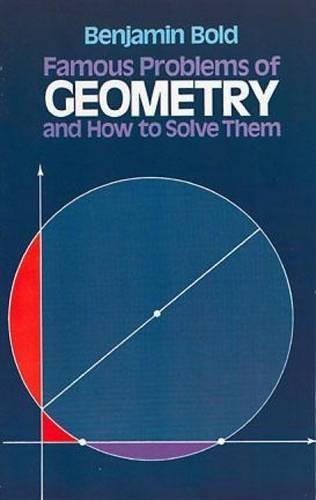 Famous Problems of Geometry and How to Solve Them (Dover Books on Mathematics) by Benjamin Bold (1982-03-01)