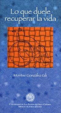 Lo que duele recuperar la vida (Monografía) por Montse González Gil