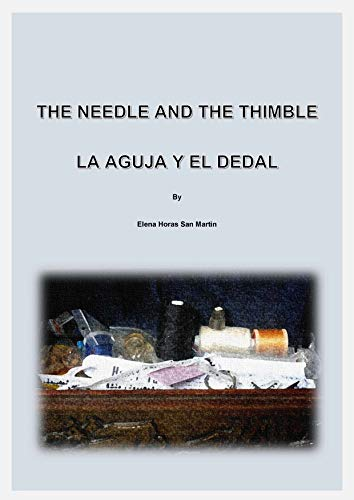 The Needle and The Thimble - La Aguja y el Dedal  (Bilingual Edition in English and Spanish) por Elena Horas San Martin